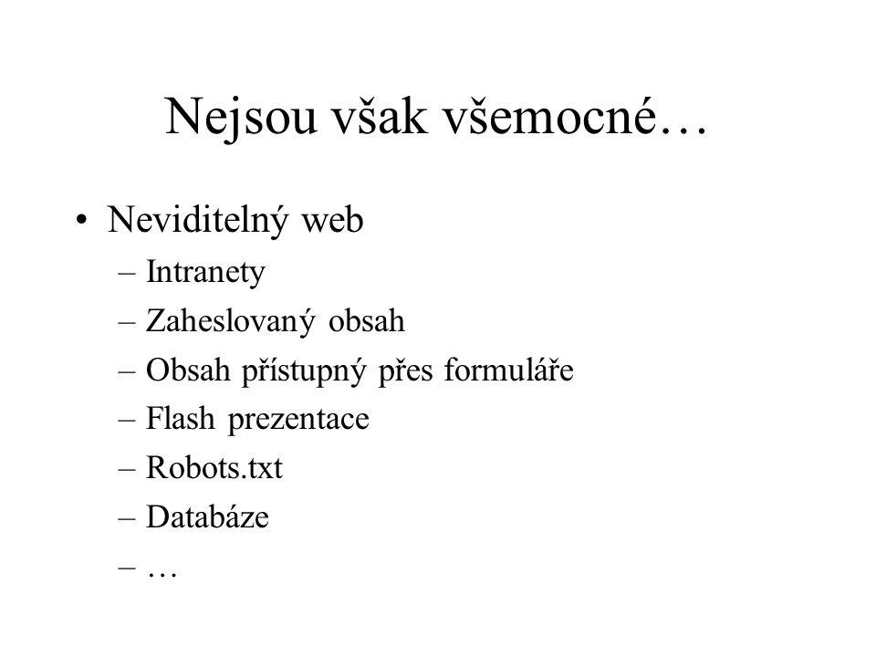 Neviditelný web –Intranety –Zaheslovaný obsah –Obsah přístupný přes formuláře –Flash prezentace –Robots.txt –Databáze –…–… Nejsou však všemocné…