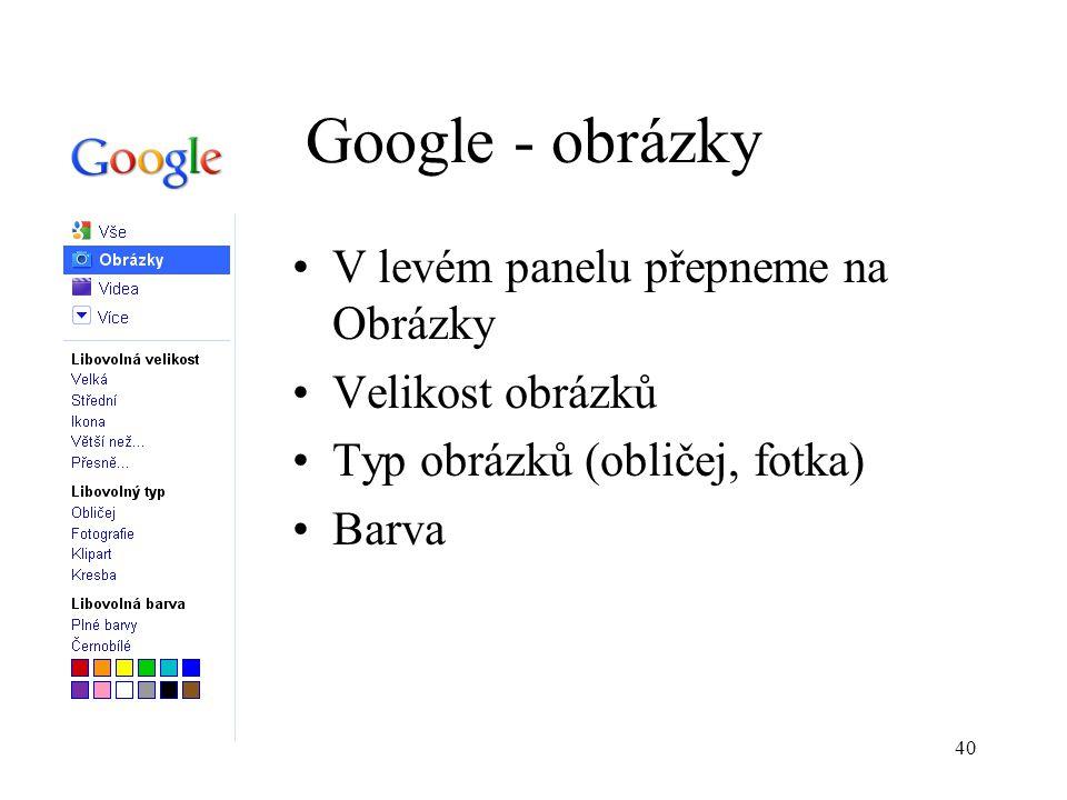 40 Google - obrázky V levém panelu přepneme na Obrázky Velikost obrázků Typ obrázků (obličej, fotka) Barva