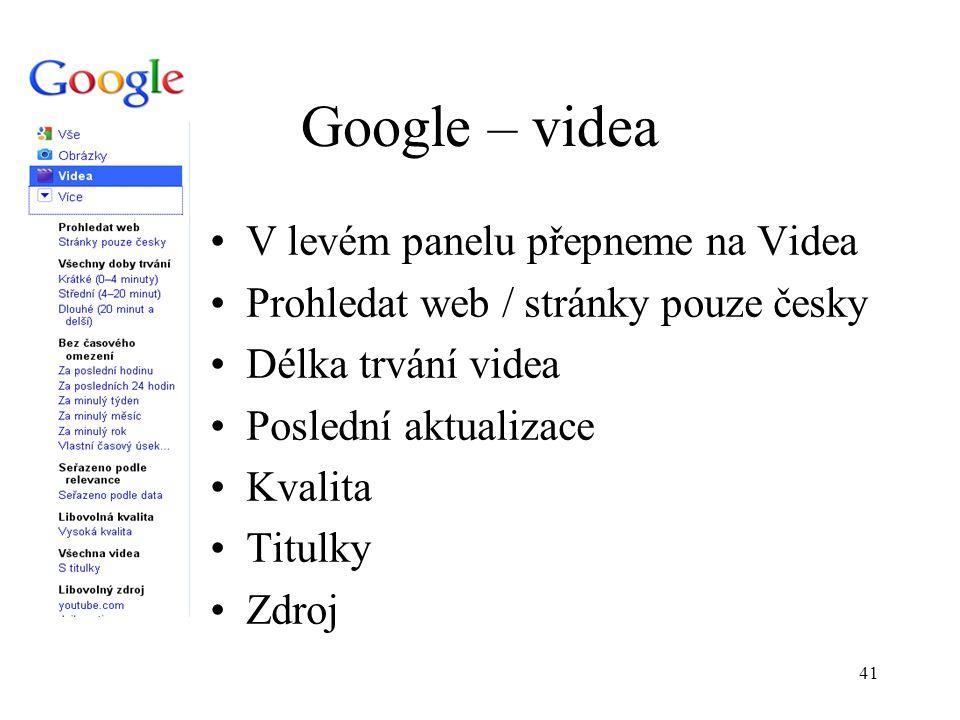 41 Google – videa V levém panelu přepneme na Videa Prohledat web / stránky pouze česky Délka trvání videa Poslední aktualizace Kvalita Titulky Zdroj
