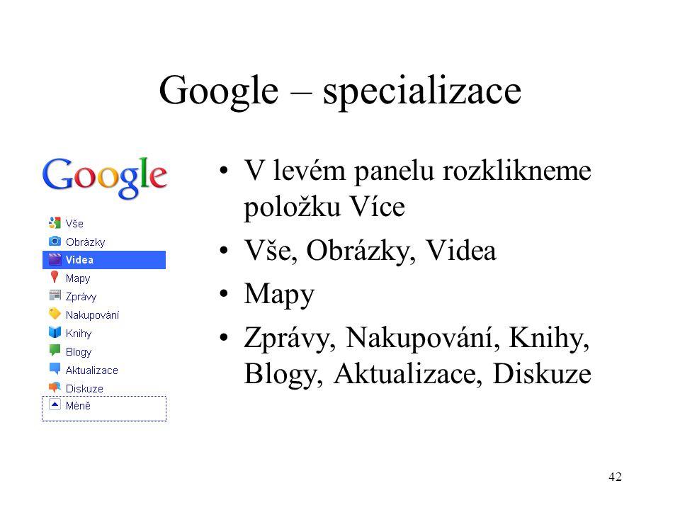 42 Google – specializace V levém panelu rozklikneme položku Více Vše, Obrázky, Videa Mapy Zprávy, Nakupování, Knihy, Blogy, Aktualizace, Diskuze