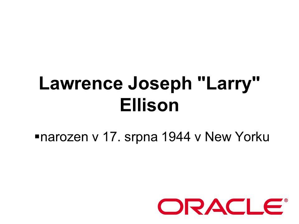 Lawrence Joseph Larry Ellison  narozen v 17. srpna 1944 v New Yorku