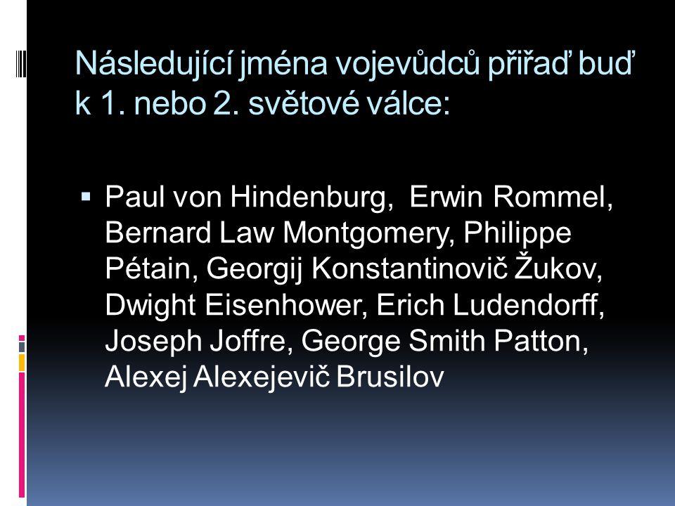 Následující jména vojevůdců přiřaď buď k 1.nebo 2.