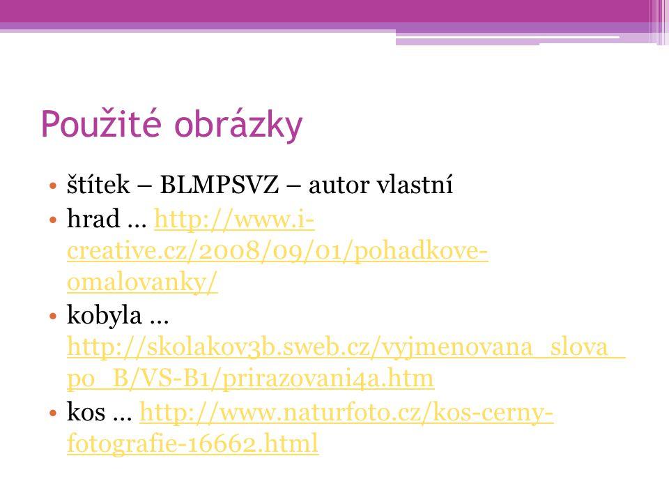 Použité obrázky štítek – BLMPSVZ – autor vlastní hrad … http://www.i- creative.cz/2008/09/01/pohadkove- omalovanky/http://www.i- creative.cz/2008/09/0