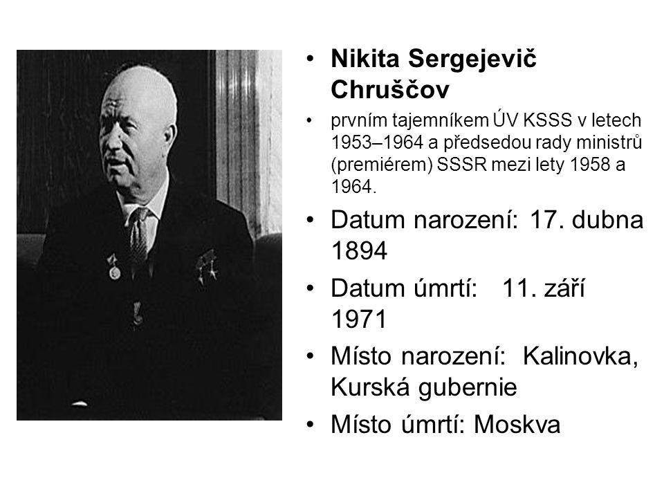 Nikita Sergejevič Chruščov prvním tajemníkem ÚV KSSS v letech 1953–1964 a předsedou rady ministrů (premiérem) SSSR mezi lety 1958 a 1964. Datum naroze