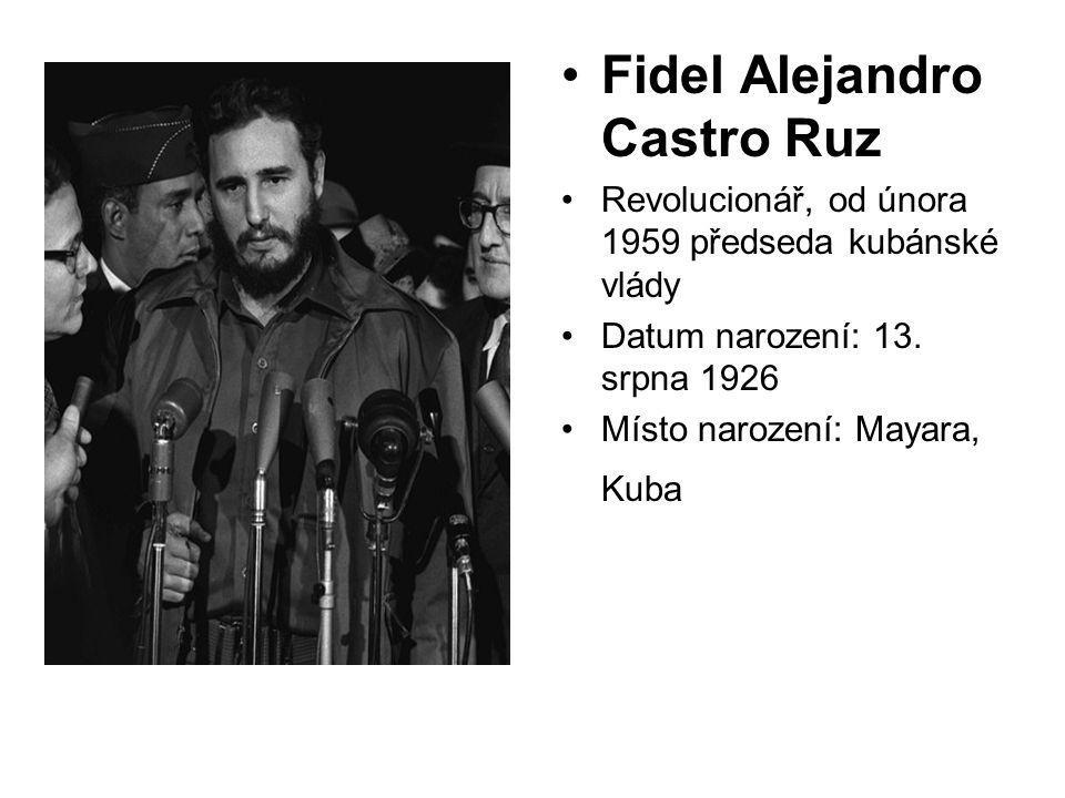Fidel Alejandro Castro Ruz Revolucionář, od února 1959 předseda kubánské vlády Datum narození: 13. srpna 1926 Místo narození: Mayara, Kuba