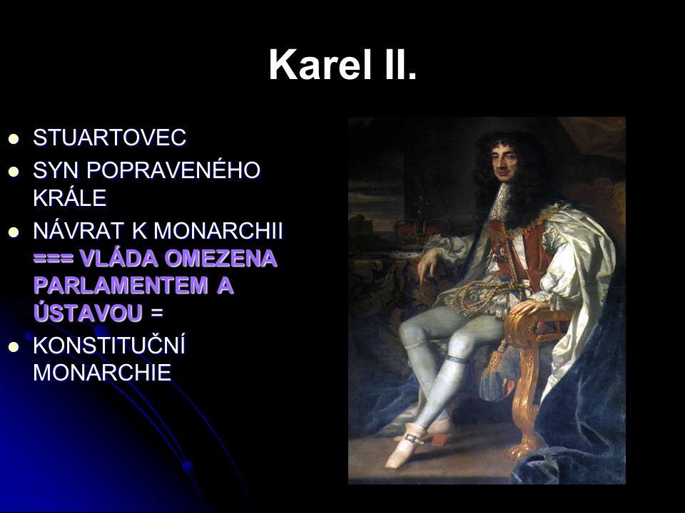 Karel II. STUARTOVEC STUARTOVEC SYN POPRAVENÉHO KRÁLE SYN POPRAVENÉHO KRÁLE NÁVRAT K MONARCHII === VLÁDA OMEZENA PARLAMENTEM A ÚSTAVOU = NÁVRAT K MONA