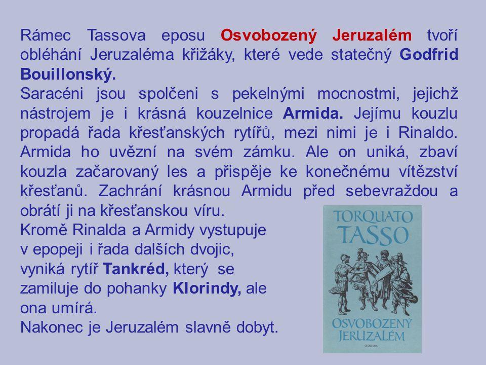 Rámec Tassova eposu Osvobozený Jeruzalém tvoří obléhání Jeruzaléma křižáky, které vede statečný Godfrid Bouillonský.