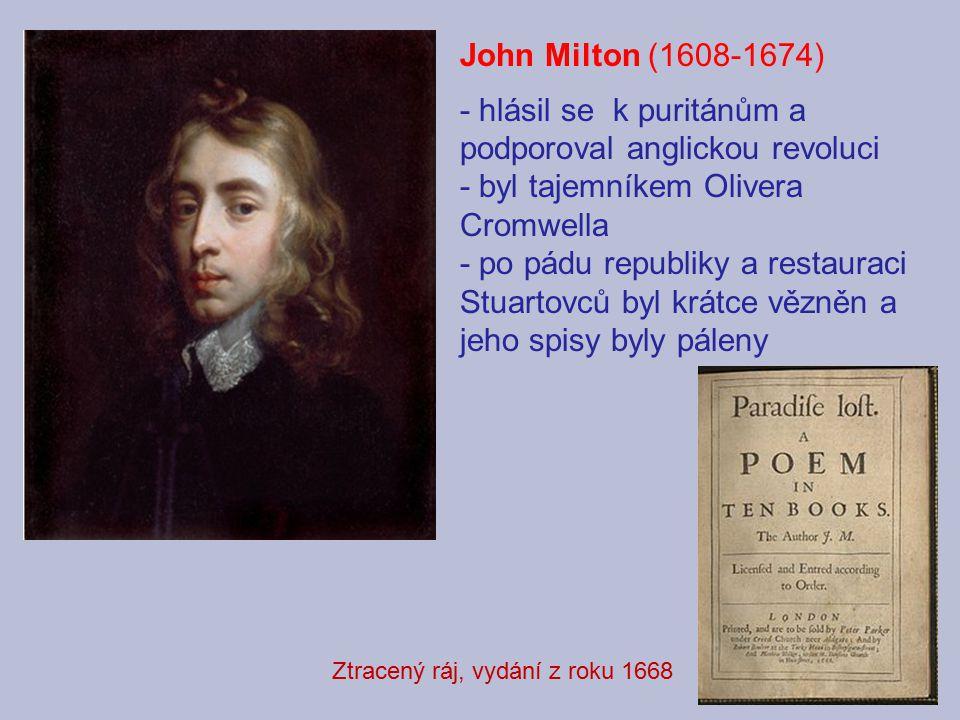 John Milton (1608-1674) - hlásil se k puritánům a podporoval anglickou revoluci - byl tajemníkem Olivera Cromwella - po pádu republiky a restauraci Stuartovců byl krátce vězněn a jeho spisy byly páleny Ztracený ráj, vydání z roku 1668