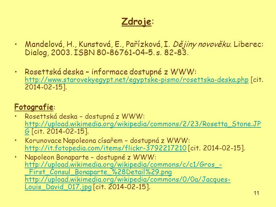11 Zdroje: Mandelová, H., Kunstová, E., Pařízková, I. Dějiny novověku. Liberec: Dialog, 2003. ISBN 80-86761-04-5. s. 82-83. Rosettská deska – informac