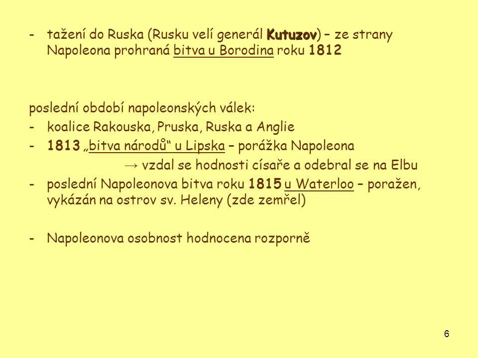 6 Kutuzov -tažení do Ruska (Rusku velí generál Kutuzov) – ze strany Napoleona prohraná bitva u Borodina roku 1812 poslední období napoleonských válek: