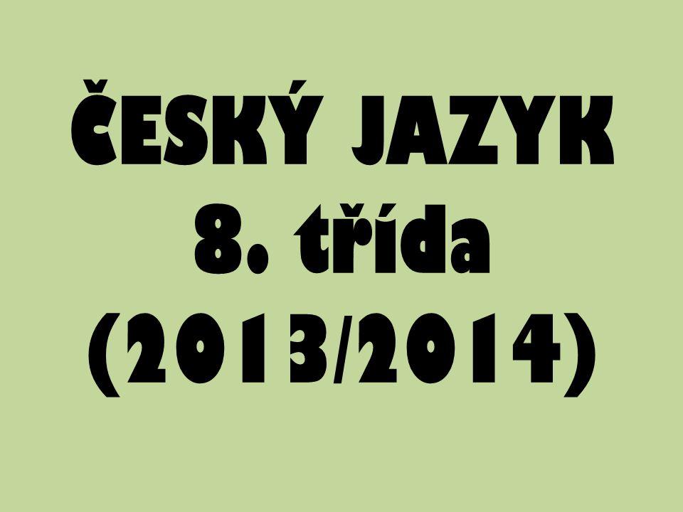 ČESKÝ JAZYK 8. třída (2013/2014)