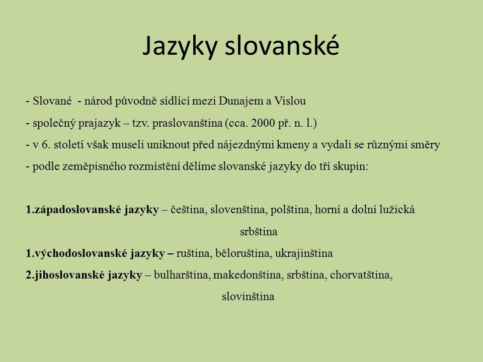 - Slované - národ původně sídlící mezi Dunajem a Vislou - společný prajazyk – tzv. praslovanština (cca. 2000 př. n. l.) - v 6. století však museli uni