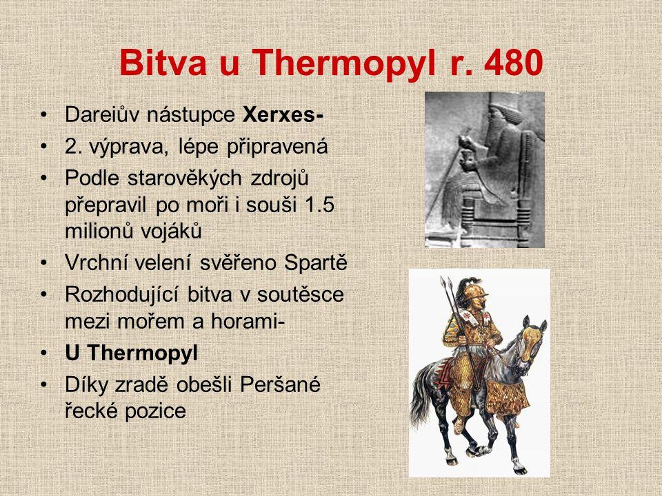 Bitva u Thermopyl r. 480 Dareiův nástupce Xerxes- 2. výprava, lépe připravená Podle starověkých zdrojů přepravil po moři i souši 1.5 milionů vojáků Vr