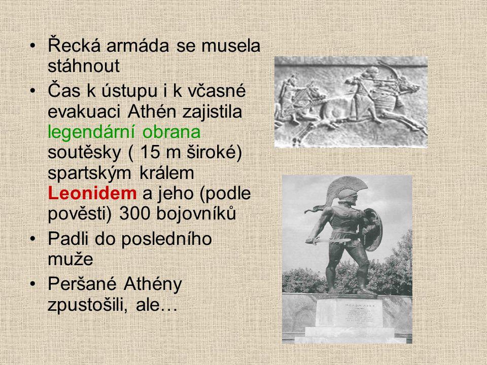 Řecká armáda se musela stáhnout Čas k ústupu i k včasné evakuaci Athén zajistila legendární obrana soutěsky ( 15 m široké) spartským králem Leonidem a