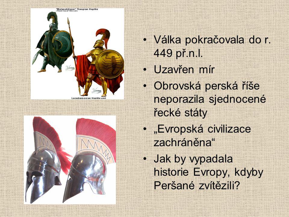 """Válka pokračovala do r. 449 př.n.l. Uzavřen mír Obrovská perská říše neporazila sjednocené řecké státy """"Evropská civilizace zachráněna"""" Jak by vypadal"""