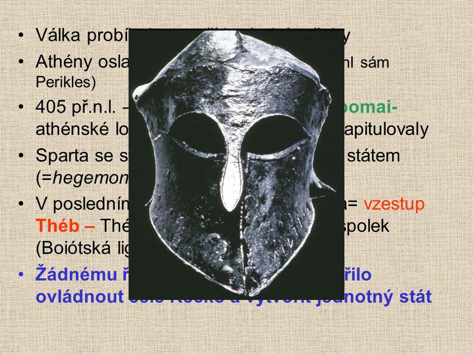 Válka probíhala se střídavými úspěchy Athény oslabeny epidemií moru ( podlehl sám Perikles) 405 př.n.l. – námořní bitva u Aigistopomai- athénské loďst