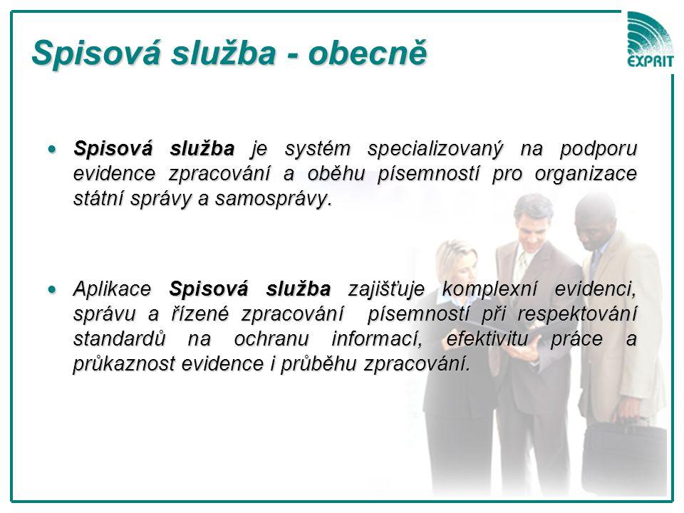 Spisová služba - obecně  Spisová služba je systém specializovaný na podporu evidence zpracování a oběhu písemností pro organizace státní správy a sam