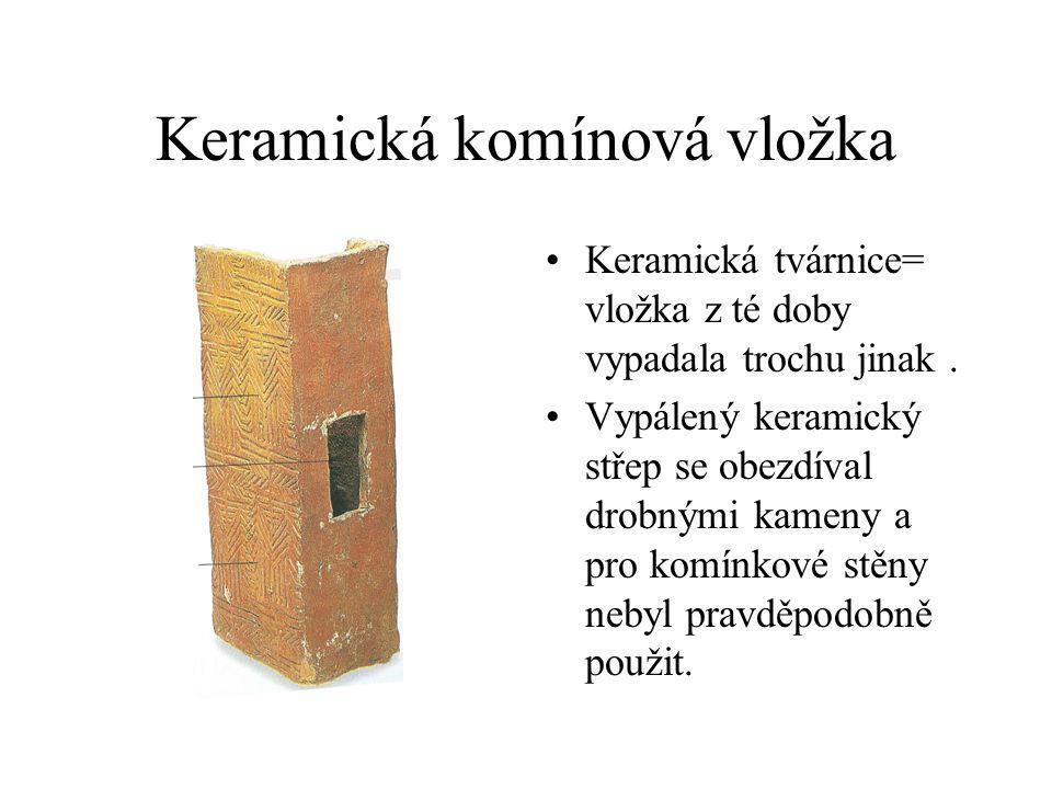 Keramická komínová vložka Keramická tvárnice= vložka z té doby vypadala trochu jinak. Vypálený keramický střep se obezdíval drobnými kameny a pro komí