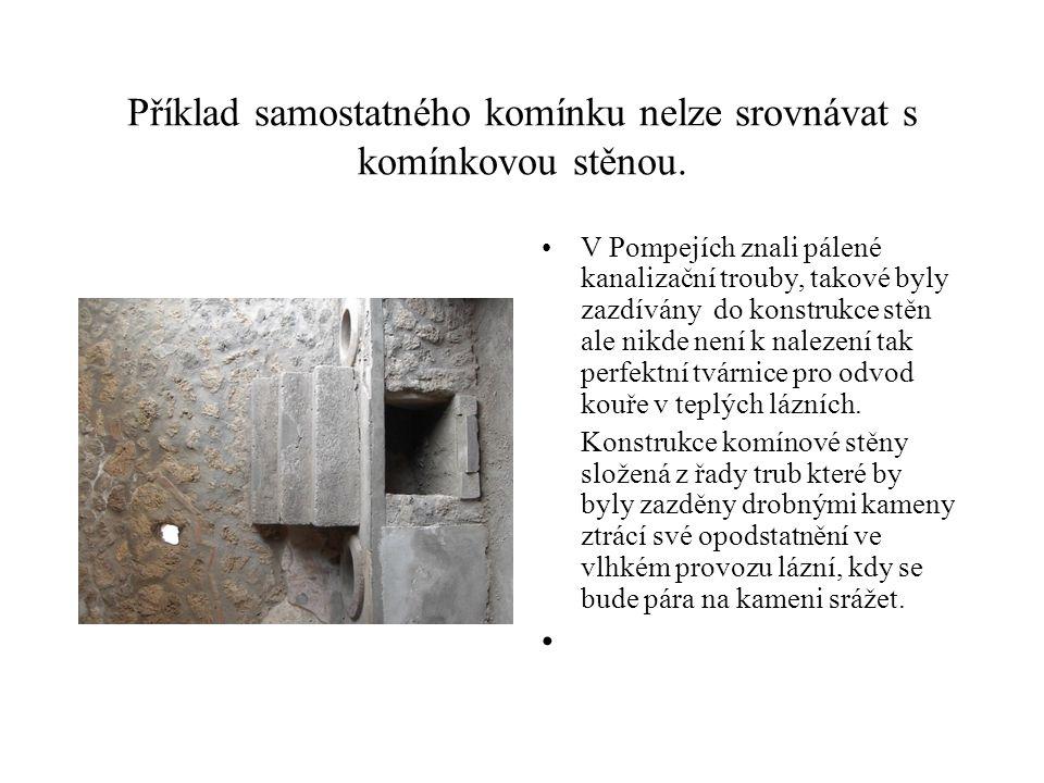 Příklad samostatného komínku nelze srovnávat s komínkovou stěnou. V Pompejích znali pálené kanalizační trouby, takové byly zazdívány do konstrukce stě