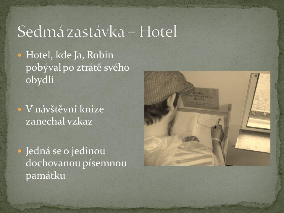 Hotel, kde Ja, Robin pobýval po ztrátě svého obydlí V návštěvní knize zanechal vzkaz Jedná se o jedinou dochovanou písemnou památku