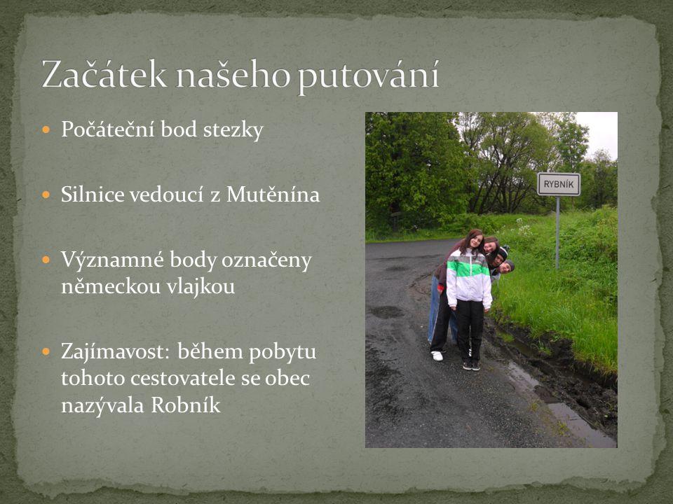 Počáteční bod stezky Silnice vedoucí z Mutěnína Významné body označeny německou vlajkou Zajímavost: během pobytu tohoto cestovatele se obec nazývala Robník