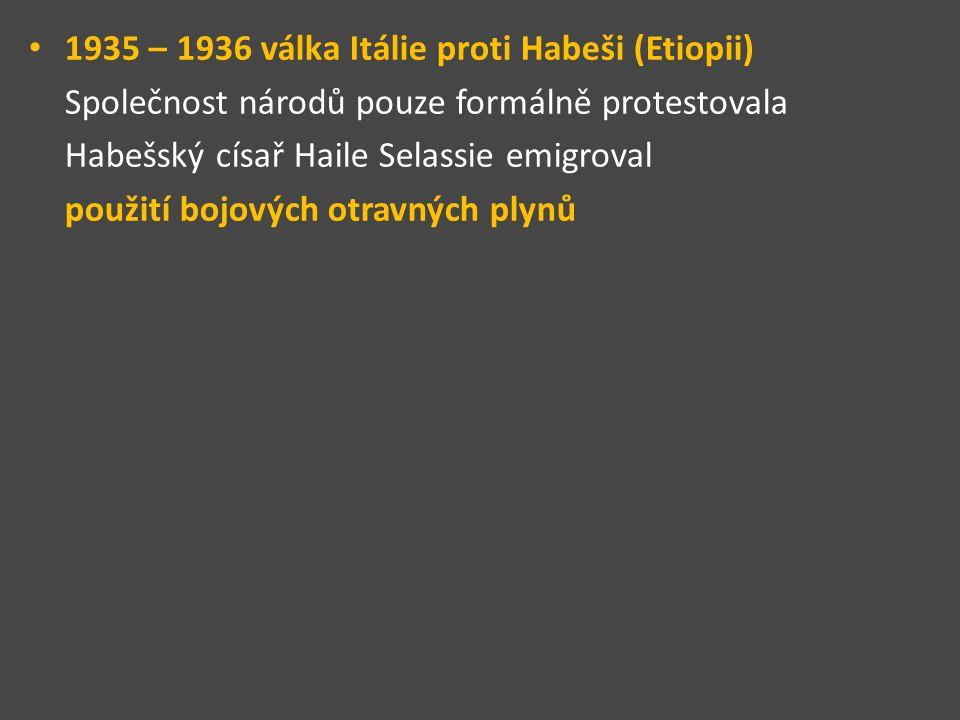 1935 – 1936 válka Itálie proti Habeši (Etiopii) Společnost národů pouze formálně protestovala Habešský císař Haile Selassie emigroval použití bojových otravných plynů