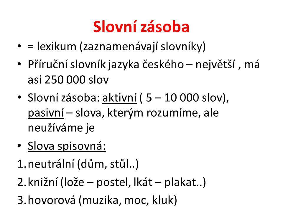 Slovní zásoba = lexikum (zaznamenávají slovníky) Příruční slovník jazyka českého – největší, má asi 250 000 slov Slovní zásoba: aktivní ( 5 – 10 000 s