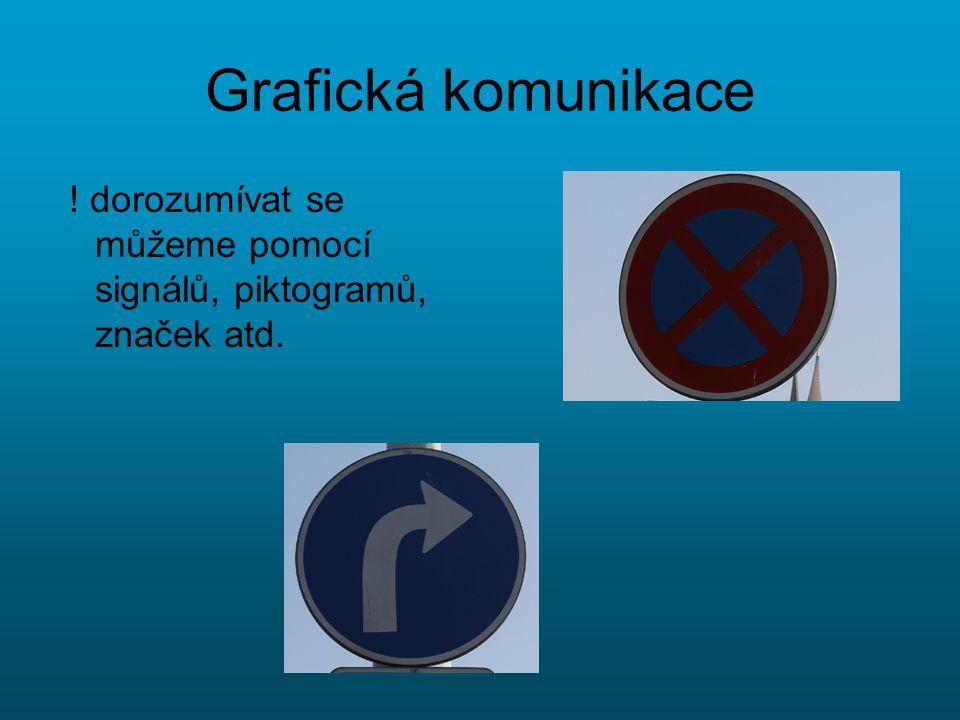 Grafická komunikace ! dorozumívat se můžeme pomocí signálů, piktogramů, značek atd.