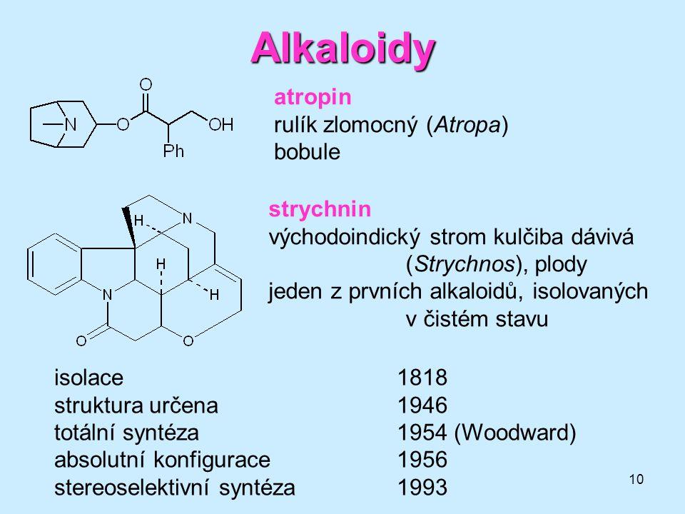10 Alkaloidy atropin rulík zlomocný (Atropa) bobule strychnin východoindický strom kulčiba dávivá (Strychnos), plody jeden z prvních alkaloidů, isolov