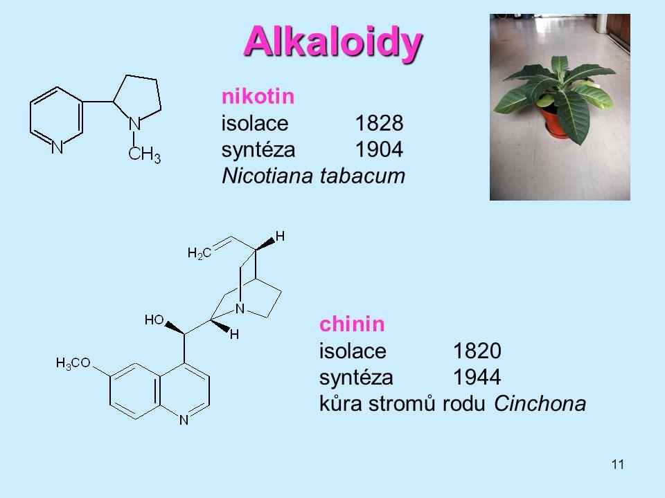 11 Alkaloidy nikotin isolace 1828 syntéza1904 Nicotiana tabacum chinin isolace1820 syntéza1944 kůra stromů rodu Cinchona