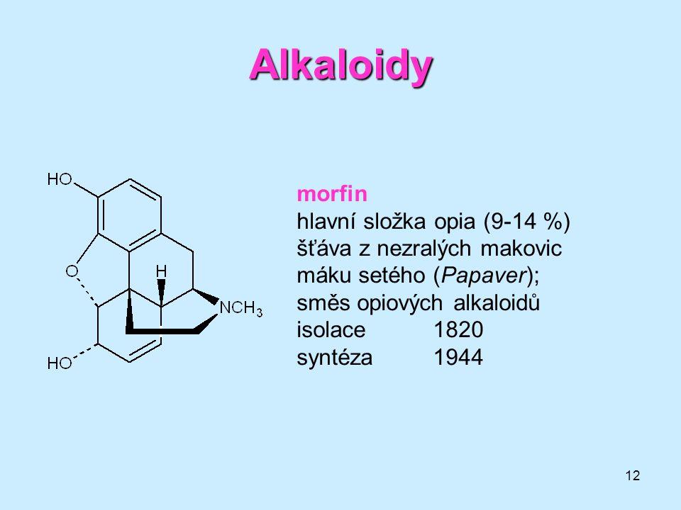12 Alkaloidy morfin hlavní složka opia (9-14 %) šťáva z nezralých makovic máku setého (Papaver); směs opiových alkaloidů isolace1820 syntéza1944