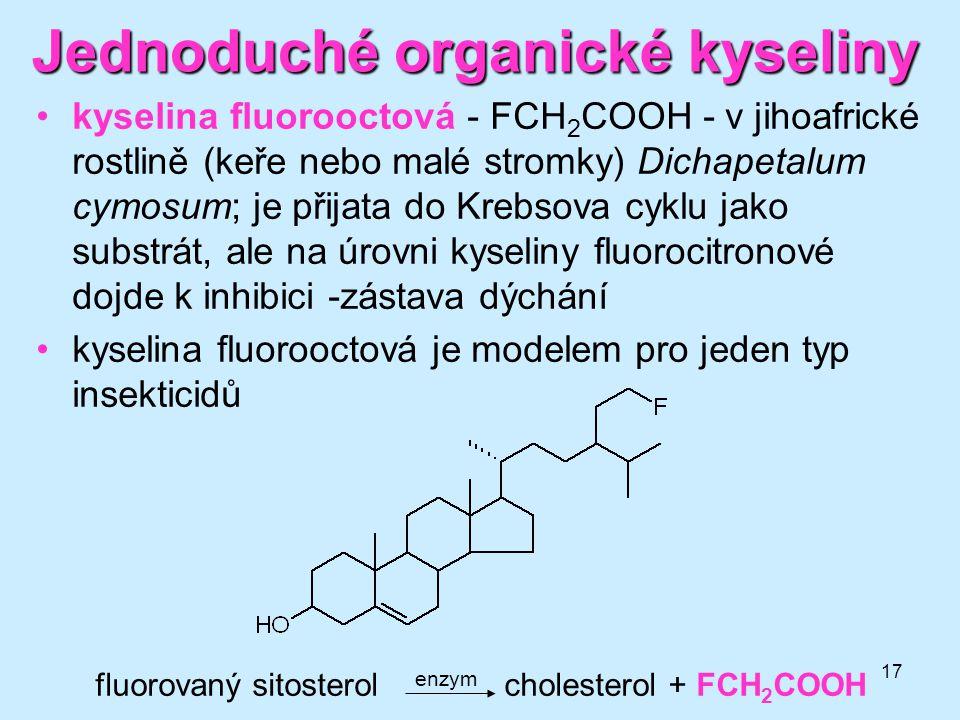 17 Jednoduché organické kyseliny kyselina fluorooctová - FCH 2 COOH - v jihoafrické rostlině (keře nebo malé stromky) Dichapetalum cymosum; je přijata