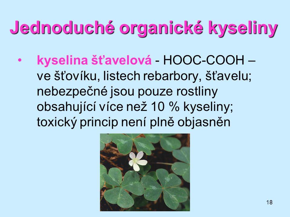 18 kyselina šťavelová - HOOC-COOH – ve šťovíku, listech rebarbory, šťavelu; nebezpečné jsou pouze rostliny obsahující více než 10 % kyseliny; toxický