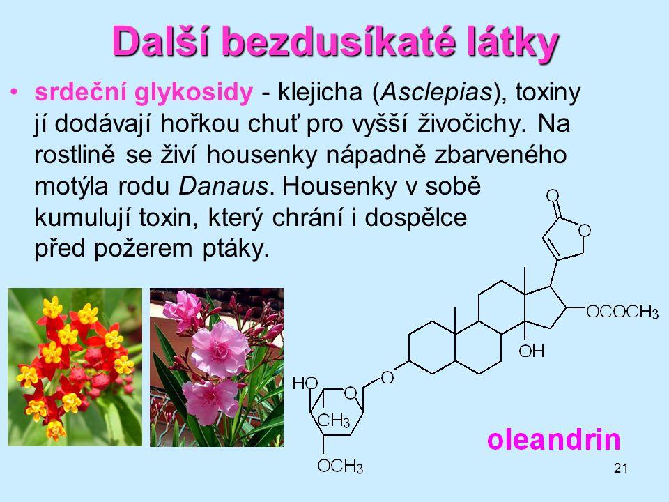 21 Další bezdusíkaté látky srdeční glykosidy - klejicha (Asclepias), toxiny jí dodávají hořkou chuť pro vyšší živočichy. Na rostlině se živí housenky