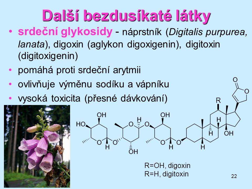 22 Další bezdusíkaté látky srdeční glykosidy - náprstník (Digitalis purpurea, lanata), digoxin (aglykon digoxigenin), digitoxin (digitoxigenin) pomáhá