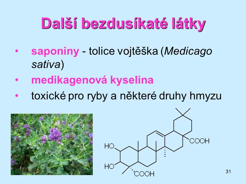 31 saponiny - tolice vojtěška (Medicago sativa) medikagenová kyselina toxické pro ryby a některé druhy hmyzu Další bezdusíkaté látky