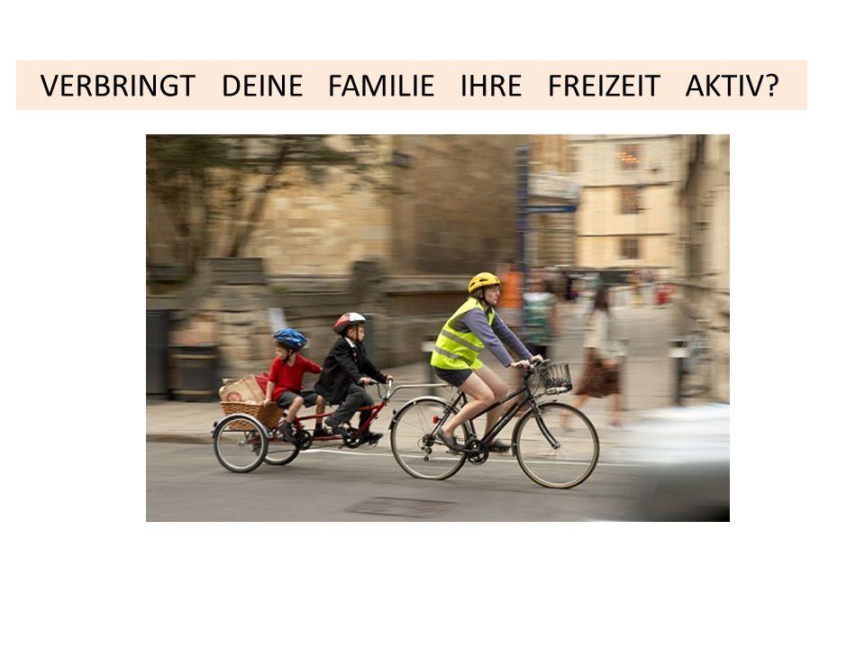 VERBRINGT DEINE FAMILIE IHRE FREIZEIT AKTIV?
