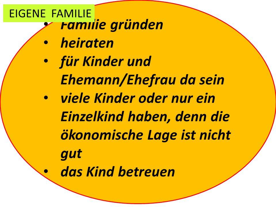 - Familie gründen heiraten für Kinder und Ehemann/Ehefrau da sein viele Kinder oder nur ein Einzelkind haben, denn die ökonomische Lage ist nicht gut das Kind betreuen EIGENE FAMILIE