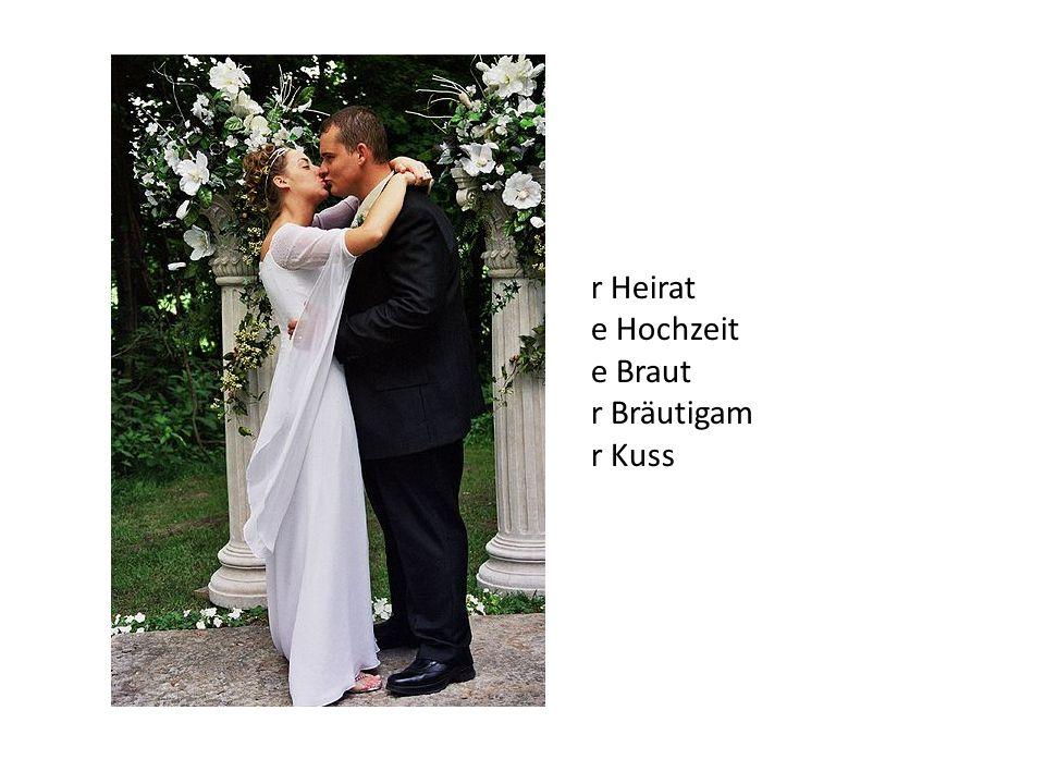r Heirat e Hochzeit e Braut r Bräutigam r Kuss