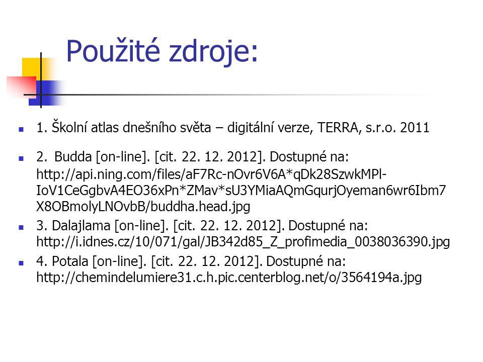 Použité zdroje: 1. Školní atlas dnešního světa – digitální verze, TERRA, s.r.o. 2011 2. Budda [on-line]. [cit. 22. 12. 2012]. Dostupné na: http://api.
