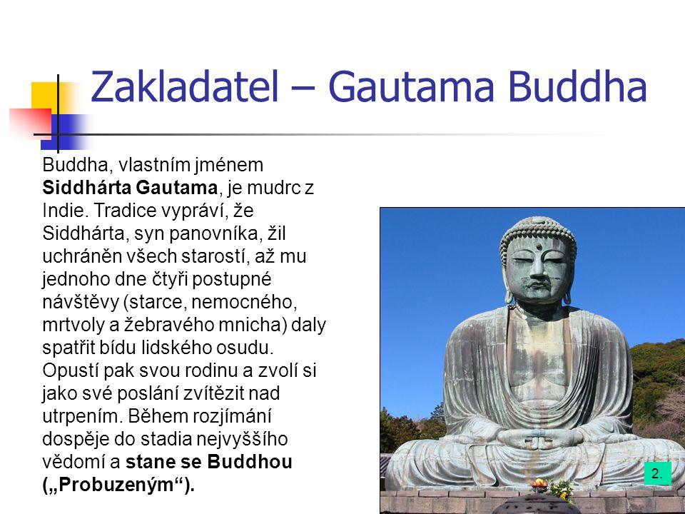 Zakladatel – Gautama Buddha Buddha, vlastním jménem Siddhárta Gautama, je mudrc z Indie. Tradice vypráví, že Siddhárta, syn panovníka, žil uchráněn vš