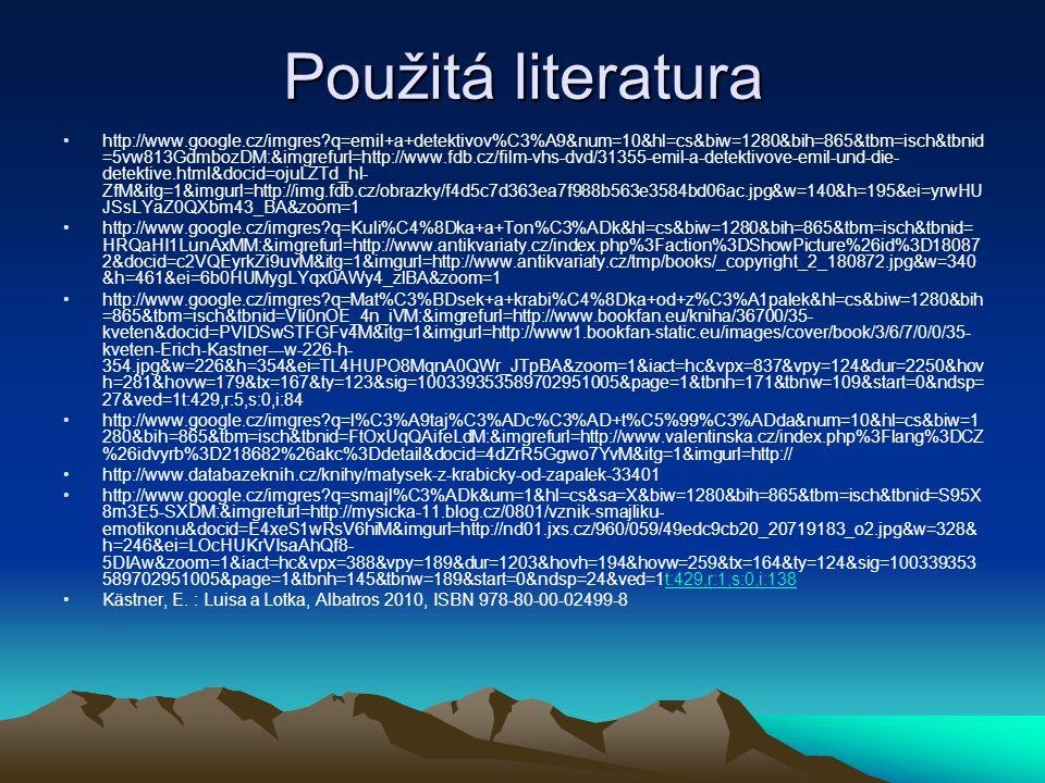 Použitá literatura http://www.google.cz/imgres?q=emil+a+detektivov%C3%A9&num=10&hl=cs&biw=1280&bih=865&tbm=isch&tbnid =5vw813GdmbozDM:&imgrefurl=http: