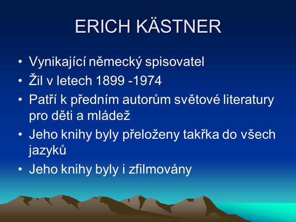 ERICH KÄSTNER Vynikající německý spisovatel Žil v letech 1899 -1974 Patří k předním autorům světové literatury pro děti a mládež Jeho knihy byly přelo
