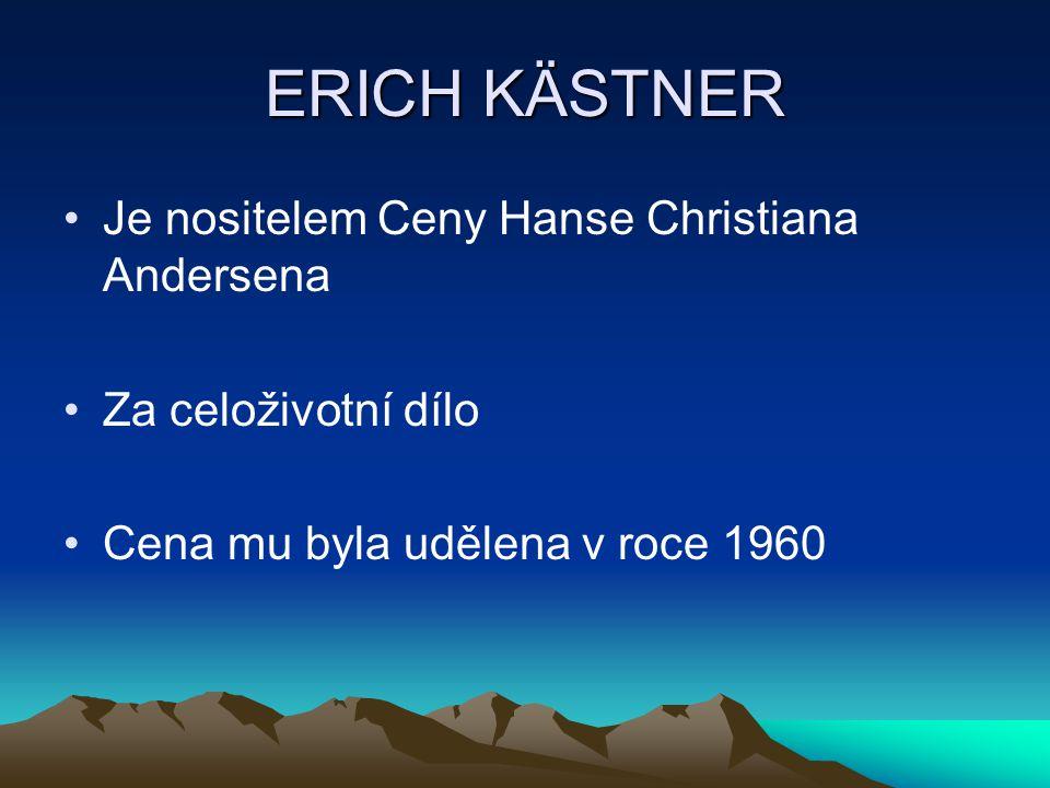 ERICH KÄSTNER Je nositelem Ceny Hanse Christiana Andersena Za celoživotní dílo Cena mu byla udělena v roce 1960