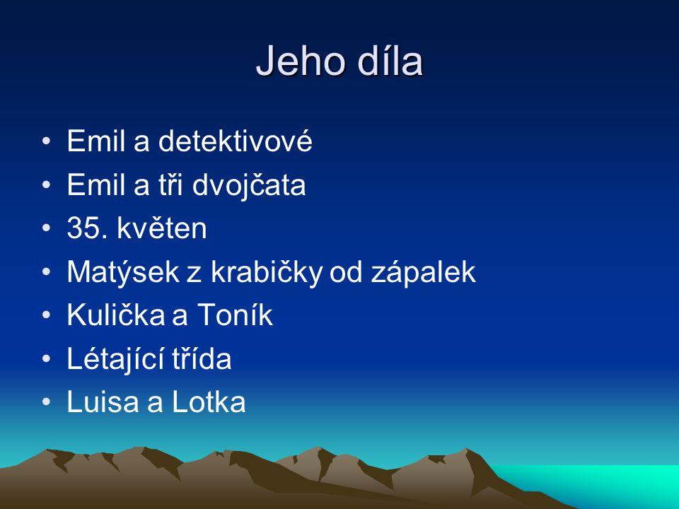 Jeho díla Emil a detektivové Emil a tři dvojčata 35. květen Matýsek z krabičky od zápalek Kulička a Toník Létající třída Luisa a Lotka