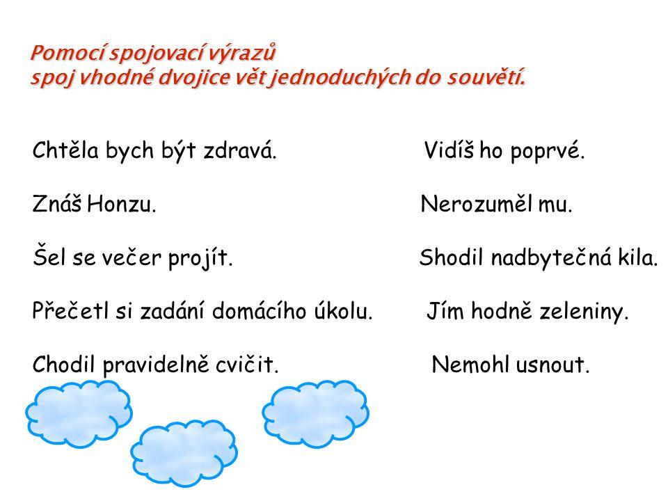 Pomocí spojovací výrazů Pomocí spojovací výrazů spoj vhodné dvojice vět jednoduchých do souvětí.