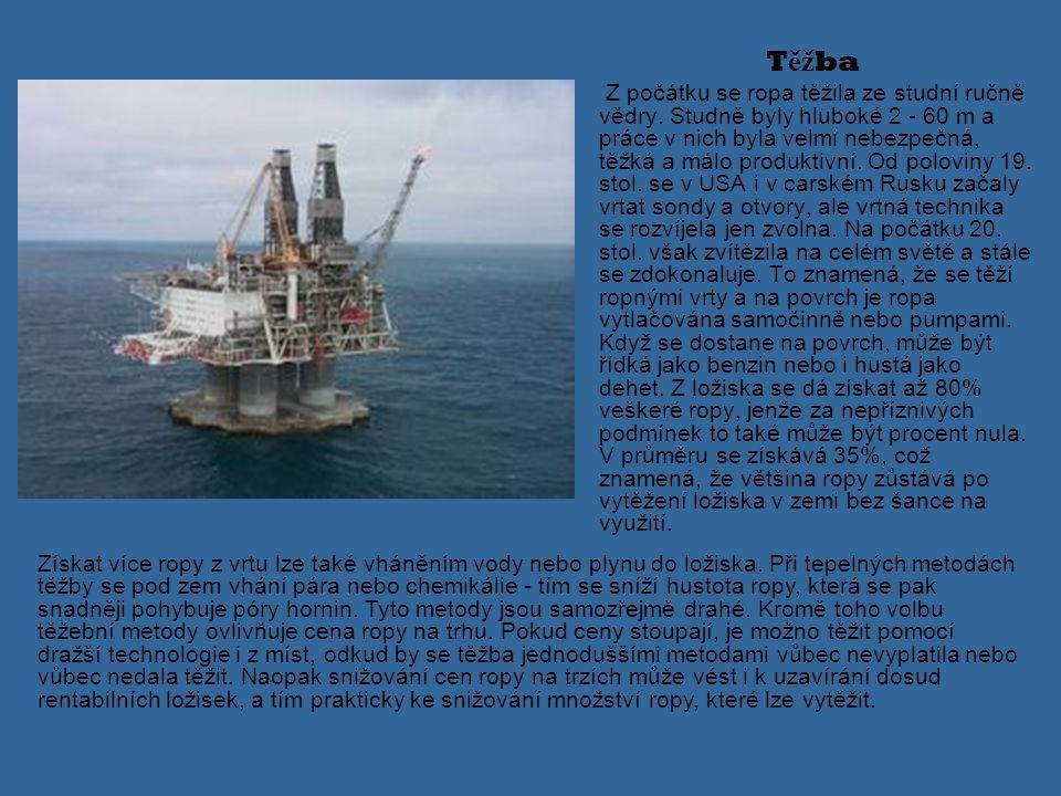 T ěž ba Z počátku se ropa těžila ze studní ručně vědry. Studně byly hluboké 2 - 60 m a práce v nich byla velmi nebezpečná, těžká a málo produktivní. O