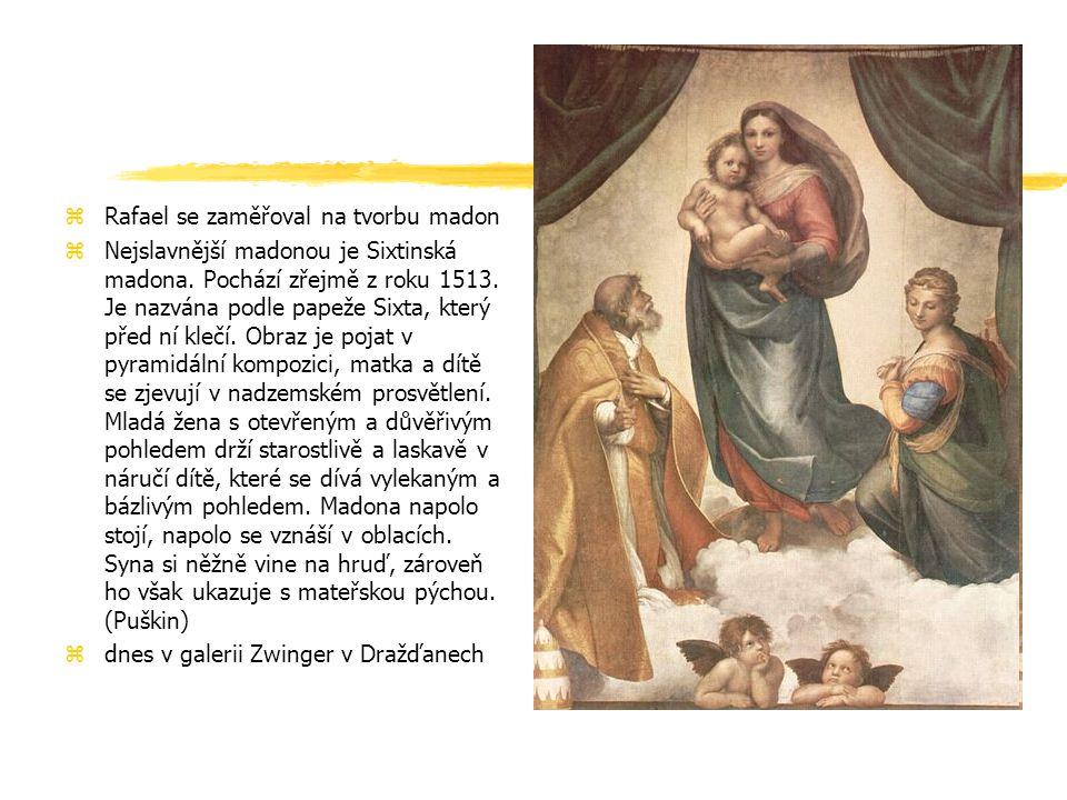 zRafael se zaměřoval na tvorbu madon zNejslavnější madonou je Sixtinská madona. Pochází zřejmě z roku 1513. Je nazvána podle papeže Sixta, který před