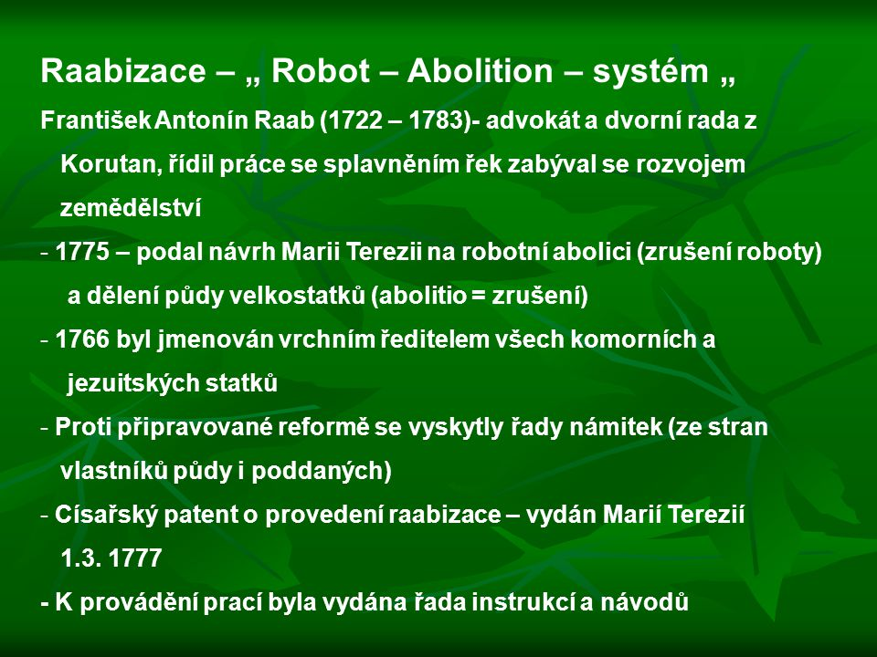 """Raabizace – """" Robot – Abolition – systém """" František Antonín Raab (1722 – 1783)- advokát a dvorní rada z Korutan, řídil práce se splavněním řek zabýva"""