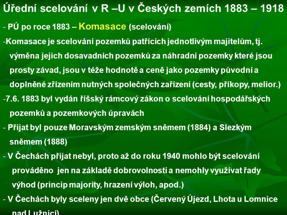 Úřední scelování v R –U v Českých zemích 1883 – 1918 - PÚ po roce 1883 – Komasace (scelování) -Komasace je scelování pozemků patřících jednotlivým maj
